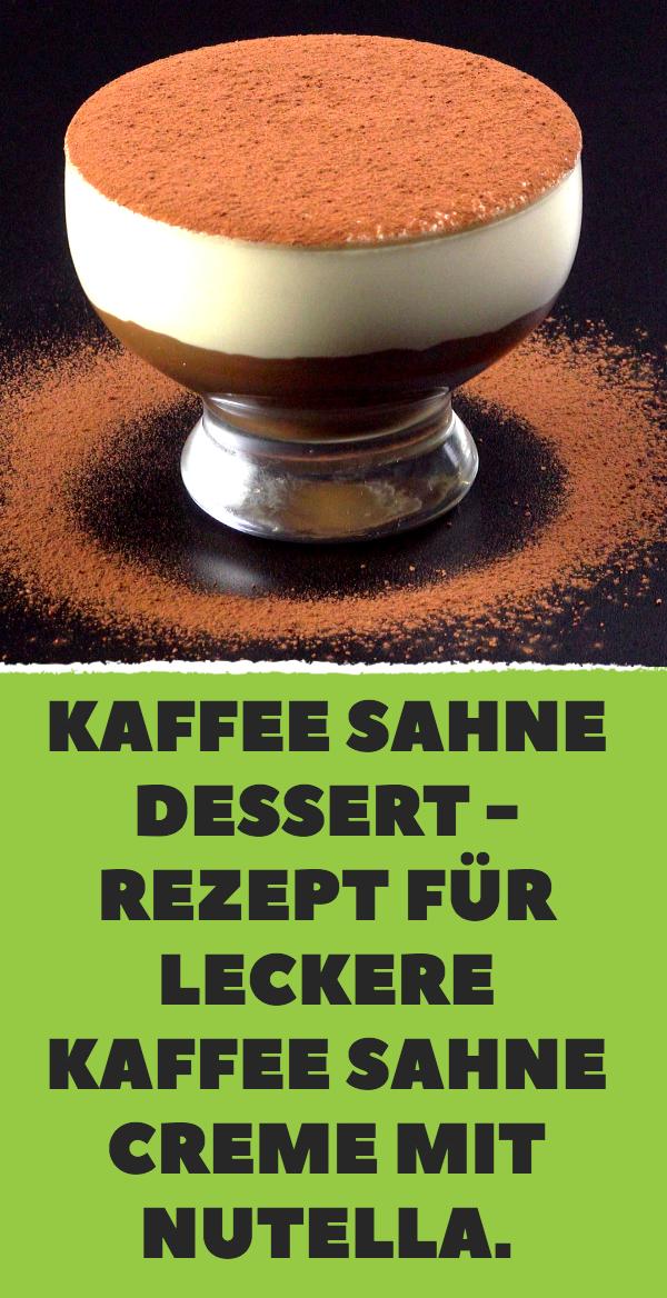 Kaffee Sahne Dessert - Rezept für leckere Kaffee Sahne Creme mit Nutella.