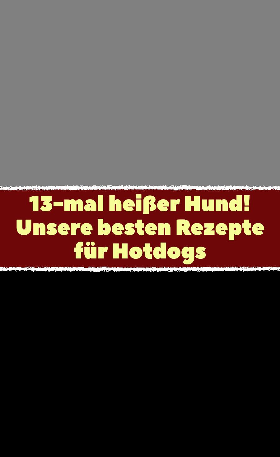 13 Rezepte für köstliche Hotdogs   Fast Food   Würstchen